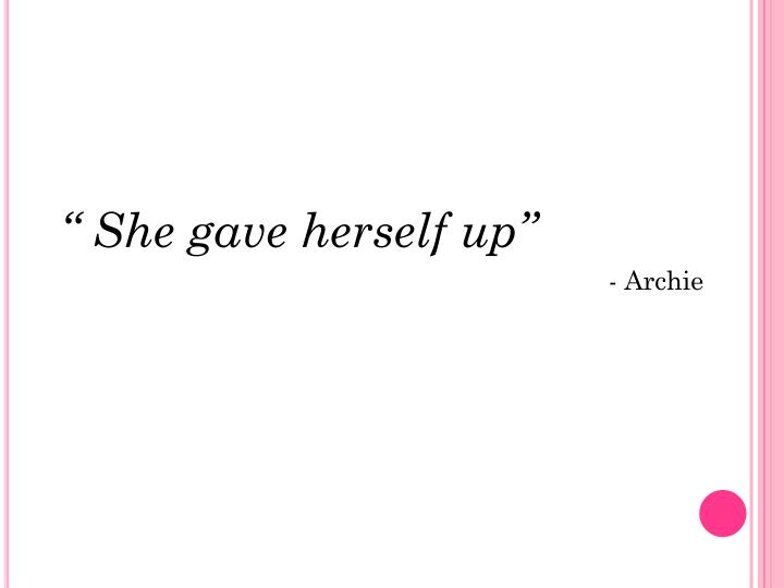""" She gave herself up"""