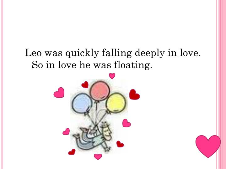 Leo was quickly falling deeply in love. So in love he was floating.