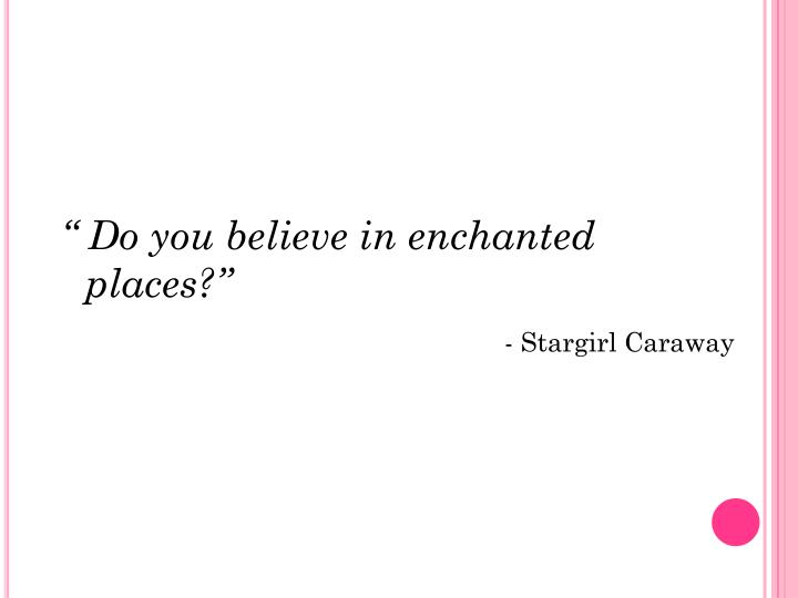 """ Do you believe in enchanted places?"""