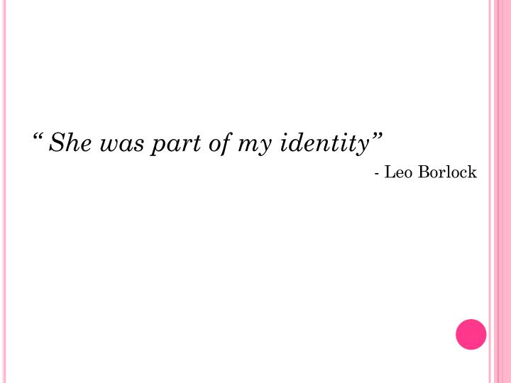 """ She was part of my identity"""