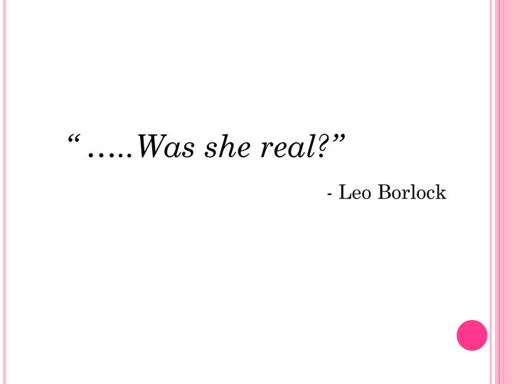 """ …..Was she real?"""