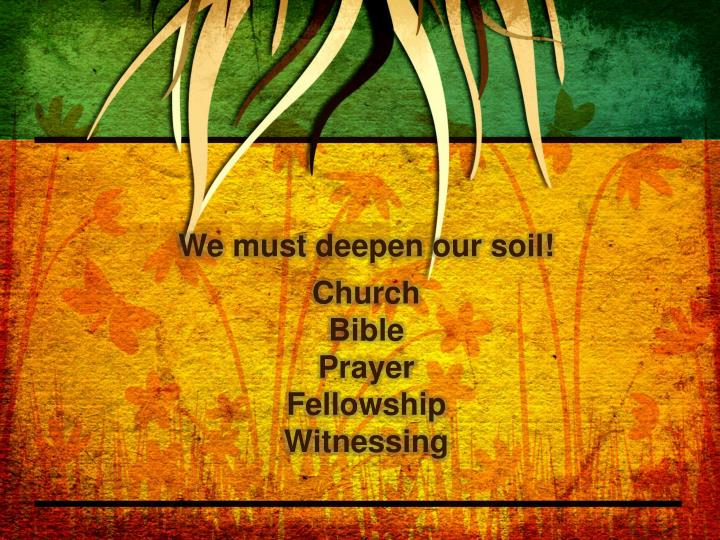 We must deepen our soil!