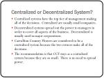 centralized or decentralized system