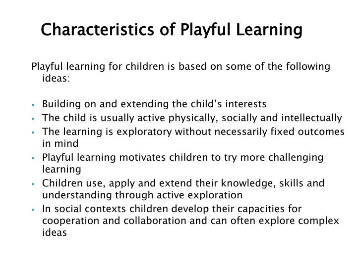 Playful learning for children is based on some of the following ideas: