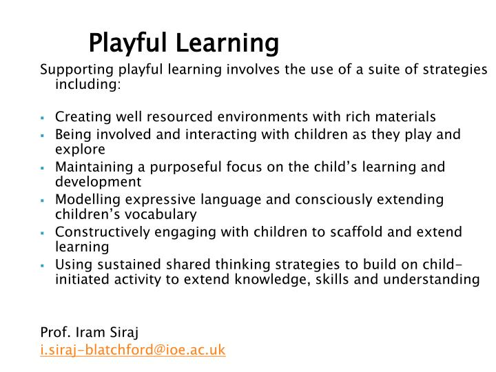 Supporting playful learning involves the use of a suite of strategies including: