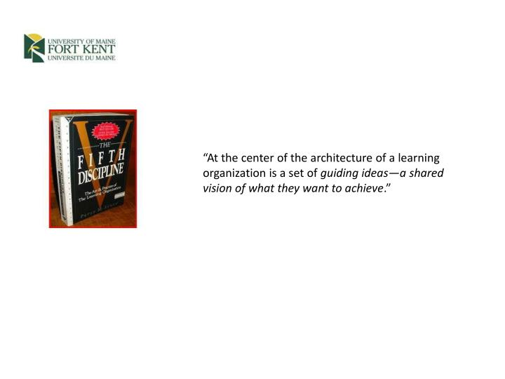 """At the center of the architecture of a learning organization is a set of"