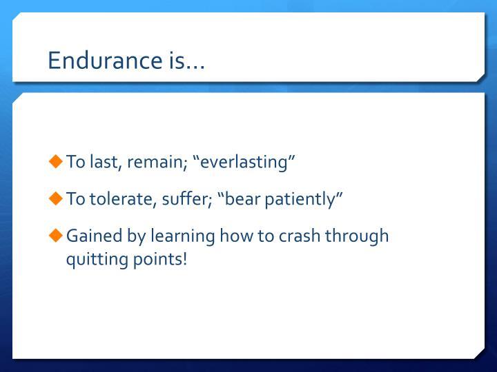 Endurance is…