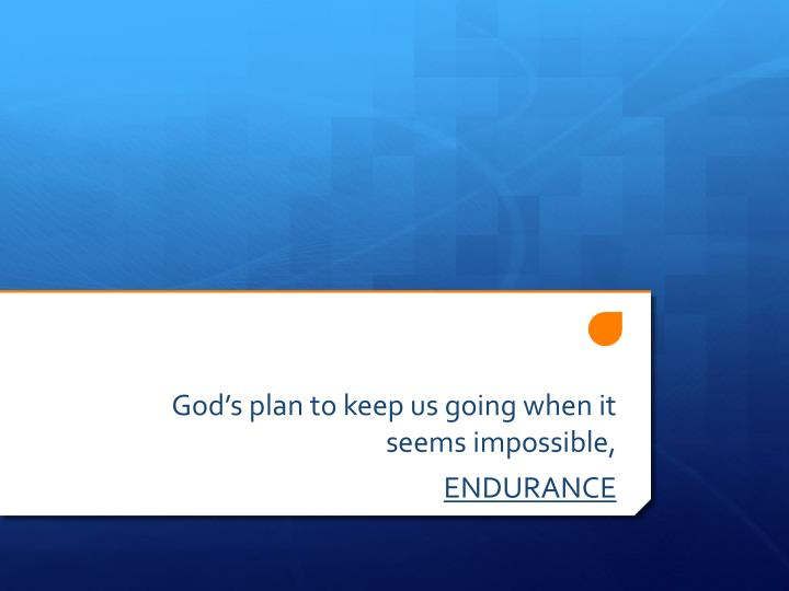 God s plan to keep us going when it seems impossible