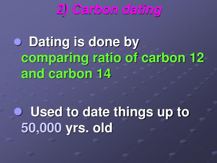 2) Carbon dating
