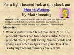 for a light hearted look at this check out men vs women by matt groening