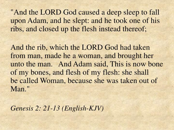 """And the LORD God caused a deep sleep to fall upon Adam, and he slept: and"