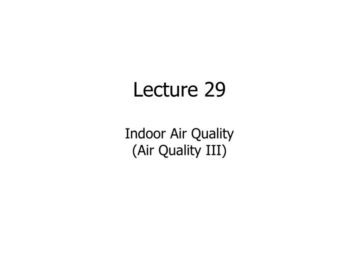 Lecture 29 indoor air quality air quality iii