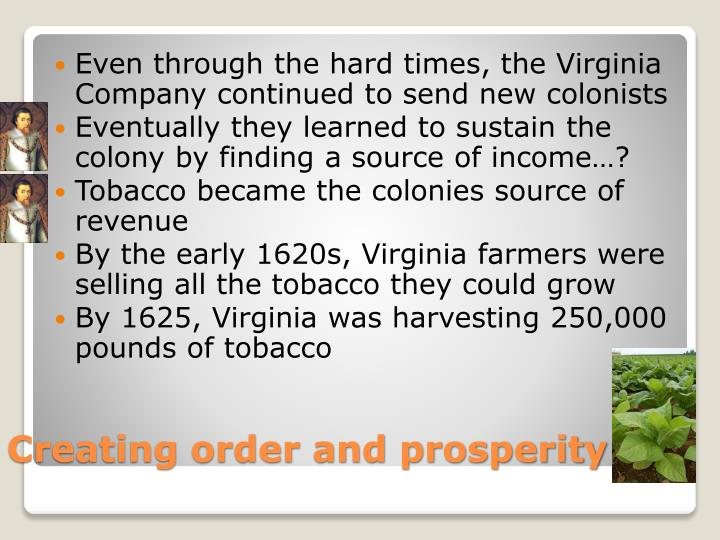 Even through the hard times, the Virginia Company continued to send new colonists