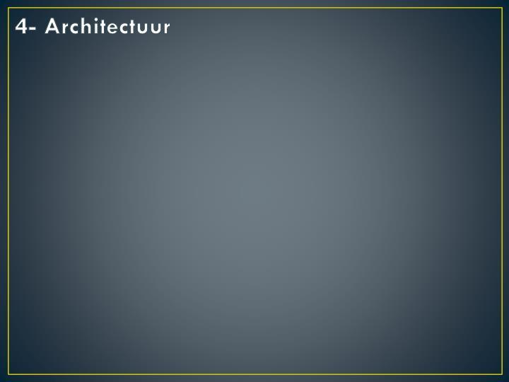 4- Architectuur