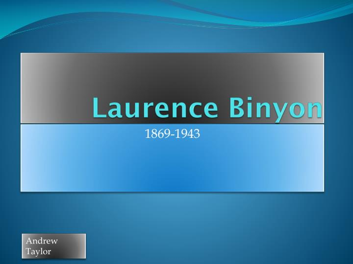 laurence binyon biography Laurence binyon and the belgian artistic scene: unearthing unknown brotherhoods.
