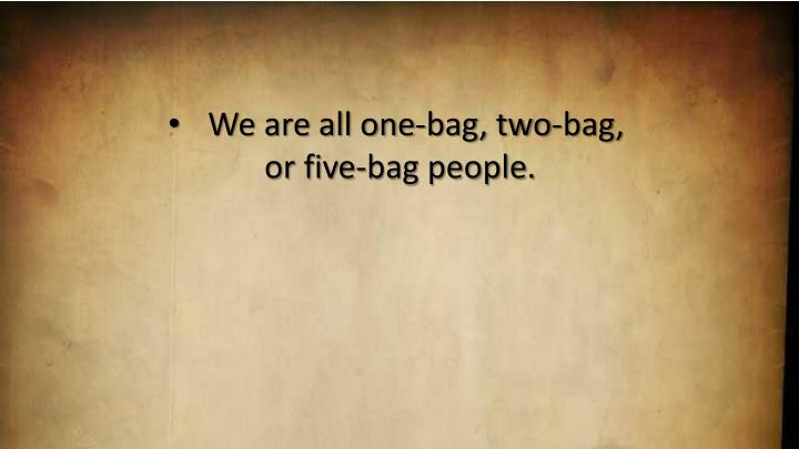 We are all one-bag, two-bag,