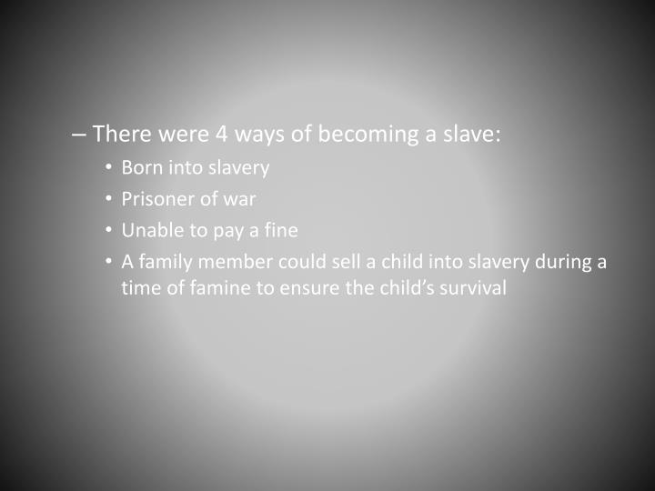 There were 4 ways of becoming a slave: