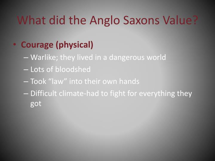 What did the Anglo Saxons Value?