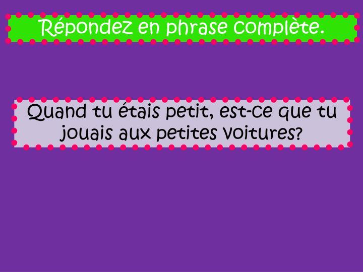 Répondez en phrase complète.