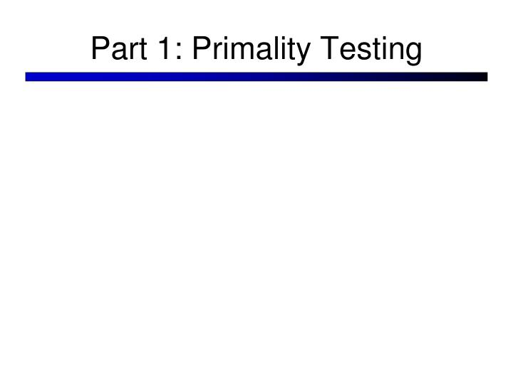 Part 1: Primality Testing
