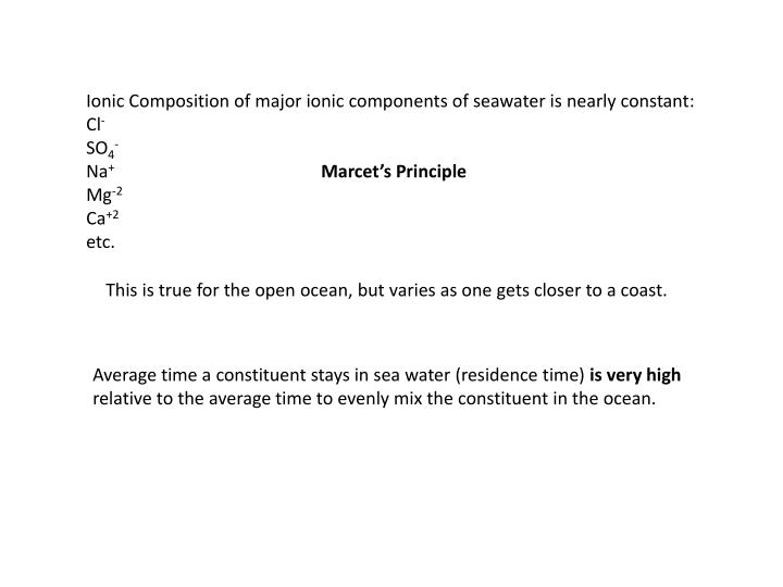 Ionic Composition of major ionic components of seawater is nearly constant: