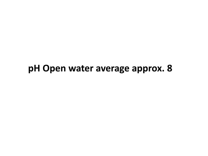 pH Open water average approx. 8