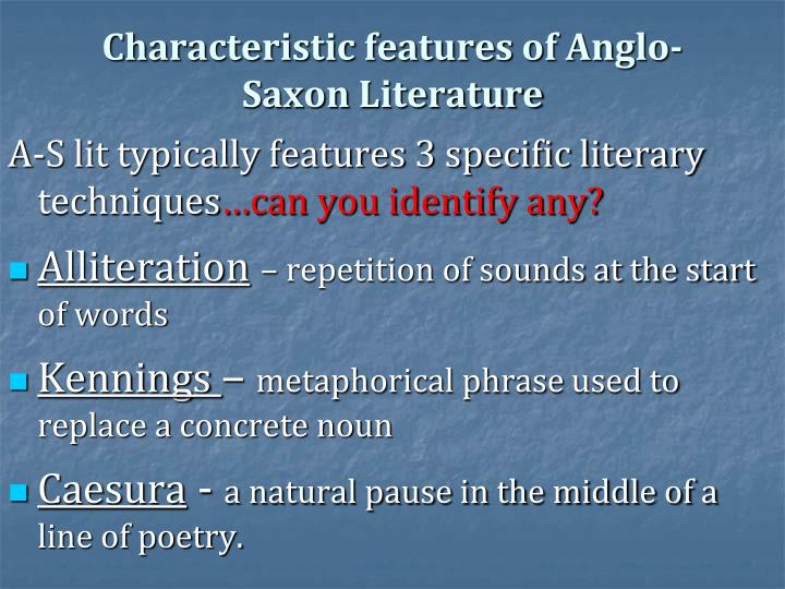 anglo saxon strong stress alliterative meter -connection with earlier anglo-saxon literature in the use of heroic figures, an adventure into the unknown (see gawain's quest) and the use of alliteration -part of the alliterative revival (nostalgia for older form (alliteration) and oral poetry - archaic poetic diction.