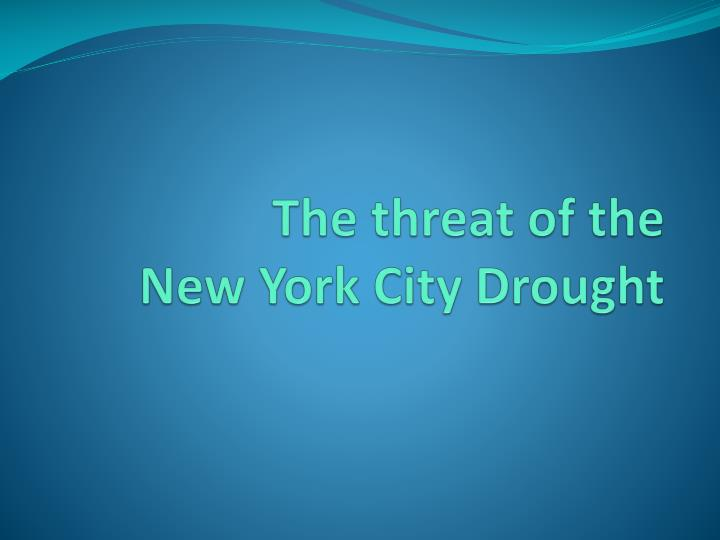 The threat of the           New York City Drought
