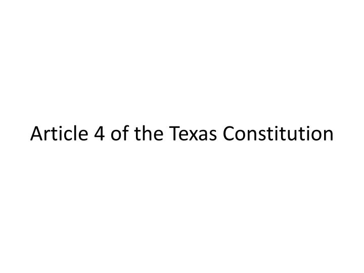 Article 4 of the Texas Constitution