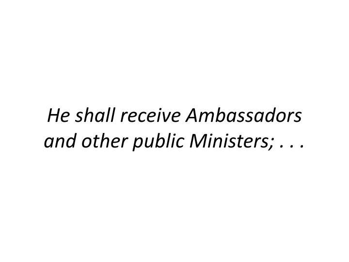 He shall receive Ambassadors