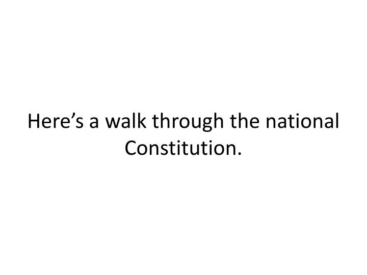 Heres a walk through the national Constitution.