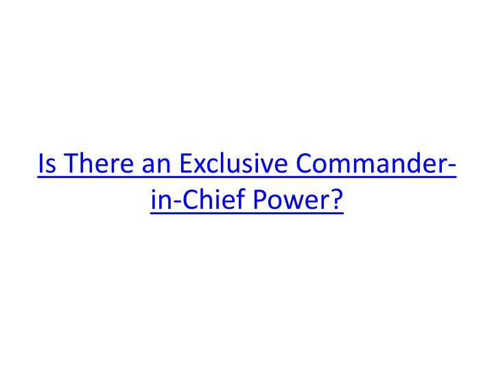 Is There an Exclusive Commander-in-Chief Power?
