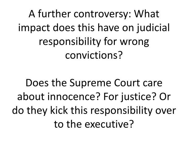 A further controversy: What impact does this have on judicial responsibility for wrong convictions?