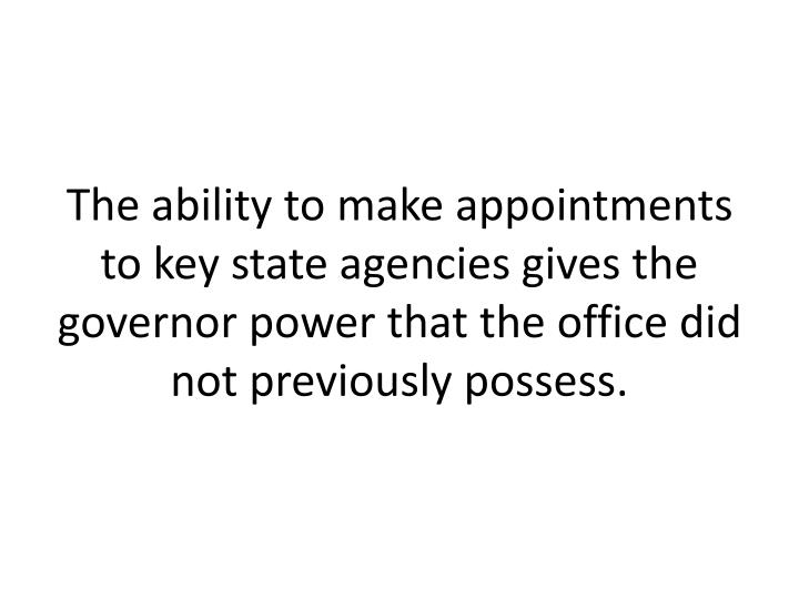 The ability to make appointments to key state agencies gives the governor power that the office did not previously possess.