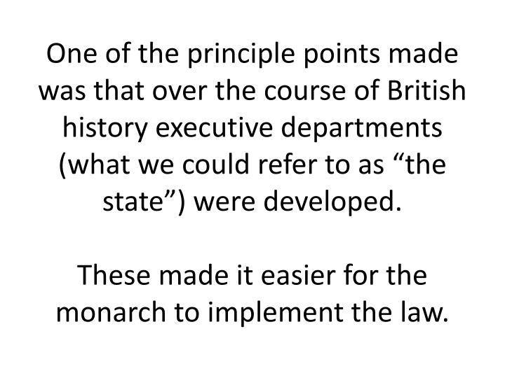 One of the principle points made was that over the course of British history executive departments (what we could refer to as the state) were developed.