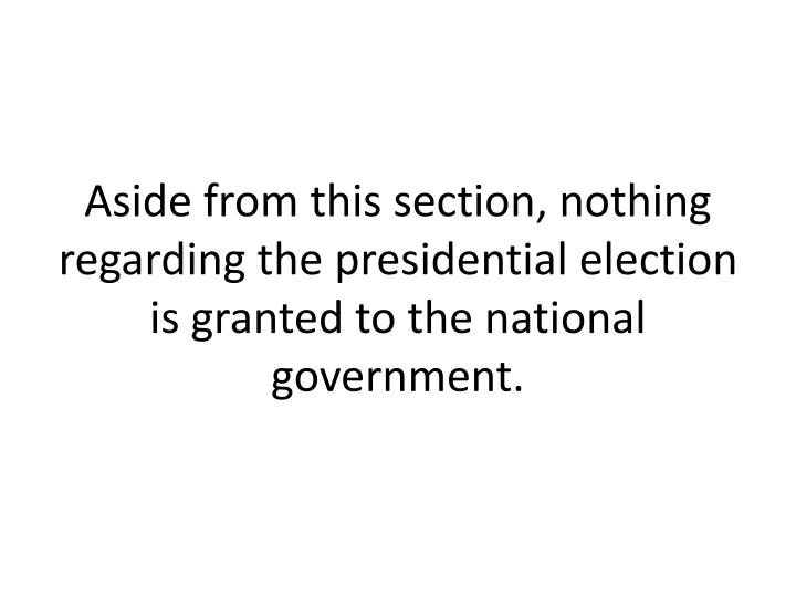 Aside from this section, nothing regarding the presidential election is granted to the national government.