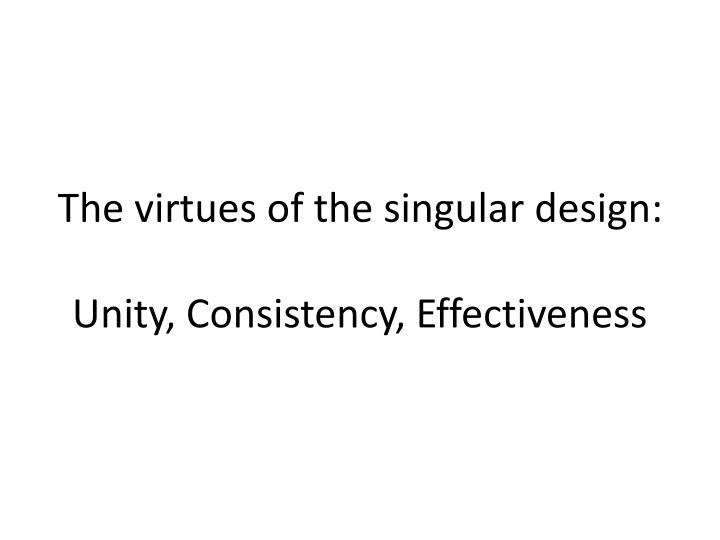 The virtues of the singular design: