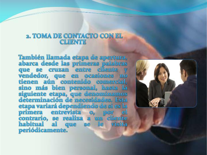 2. TOMA DE CONTACTO CON EL CLIENTE