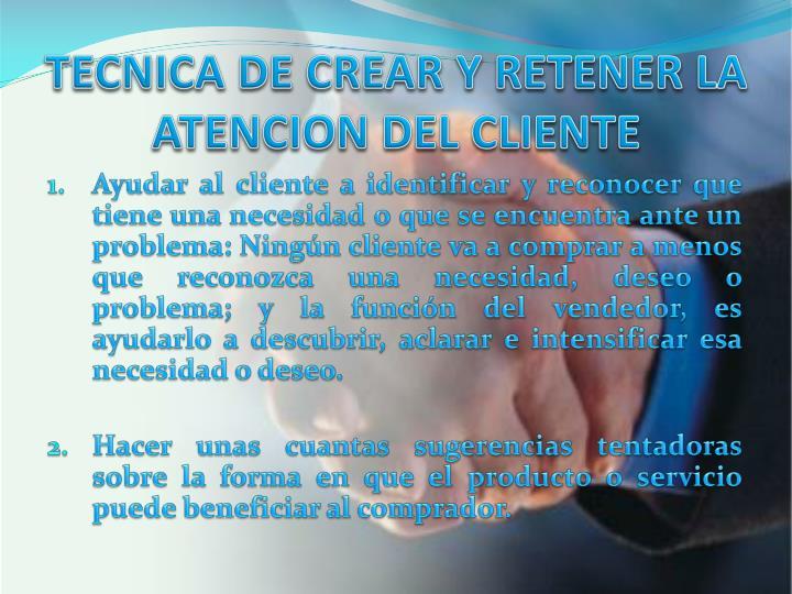 TECNICA DE CREAR Y RETENER LA ATENCION DEL CLIENTE
