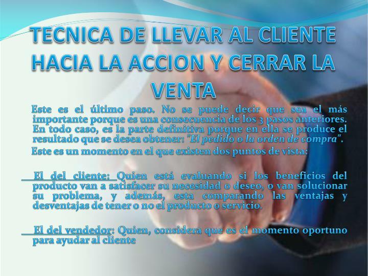 TECNICA DE LLEVAR AL CLIENTE HACIA LA ACCION Y CERRAR LA VENTA