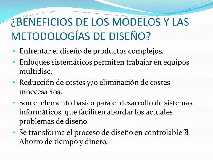 ¿BENEFICIOS DE LOS MODELOS Y LAS METODOLOGÍAS DE DISEÑO