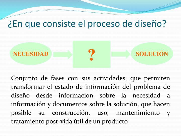¿En que consiste el proceso de diseño?