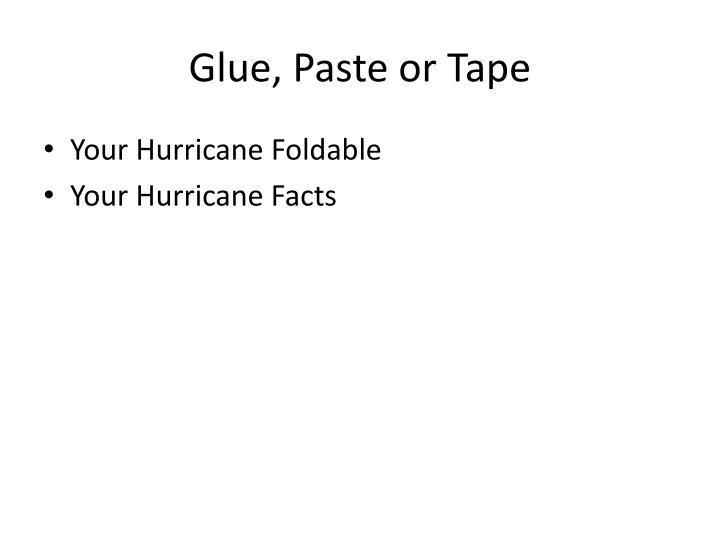 Glue, Paste or Tape