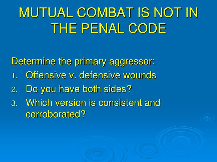 MUTUAL COMBAT IS NOT IN THE PENAL CODE