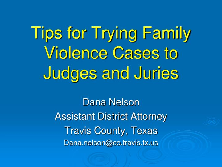 tips for trying family violence cases to judges and juries