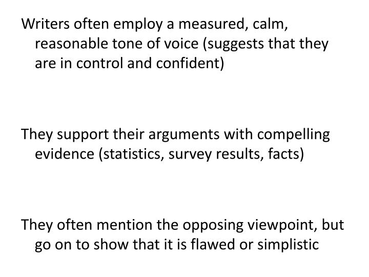 Writers often employ a measured, calm, reasonable tone of voice (suggests that they are in control and confident)
