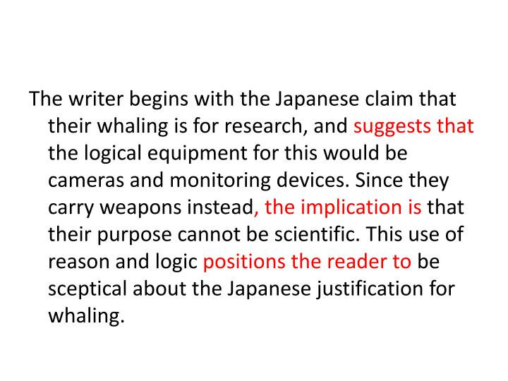 The writer begins with the Japanese claim that their whaling is for research, and