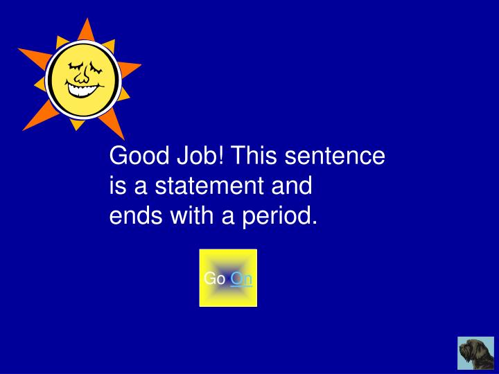 Good Job! This sentence is a statement and