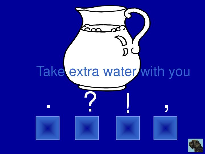 Take extra water with you