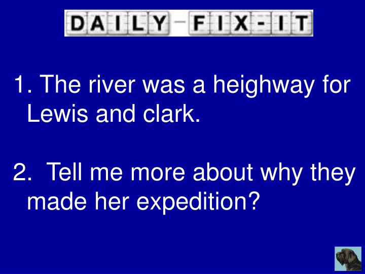 The river was a heighway for Lewis and clark.